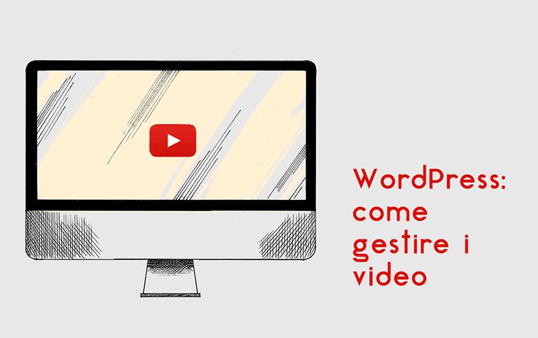 WordPress: come gestire i video