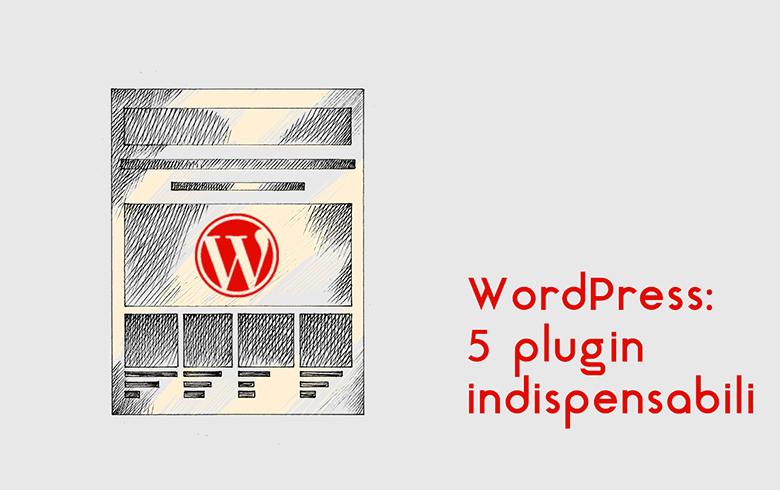 WordPress: 5 plugin indispensabili